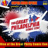 #302: Rise of the Great Philly Comic Con