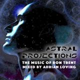 ASTRAL PROJECTIONS (THE MUSIC OF RON TRENT) MIXED BY ADRIAN LOVING