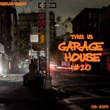 This Is GARAGE HOUSE #20 - The Hottest Garage House Cuts! - March 2019