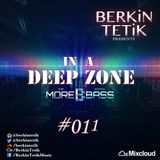 Berkin Tetik - In A Deep Zone #011 (www.morebass.com)