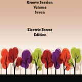 Groove Session Volume Seven : Electric Forest Edition