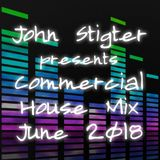 John Stigter presents Commercial House Mix June 2018