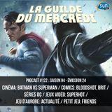 La Guilde du Mercredi 122 (S04E24) - Batman vs Superman, Bloodshot, Brit, Smallville, SUPERHOT