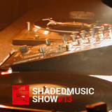 Shaded Music Show #13