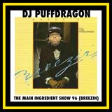 Dj PuffDragon Presents……The Main Ingredient Show 96 (Breezin)