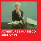ADVENTURES IN A DISCO - SESSION #6