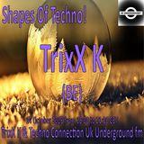 TrixX K - Shapes Of Techno! (27) by TrixX K and Techno Connection UK Underground fm!