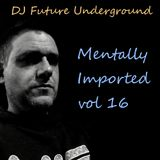 DJ Future Underground - Mentally Imported vol 16