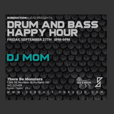 Subduction Audio Presents: Drum and Bass Happy Hour featuring dj MOM (Live: September 27th, 2019)