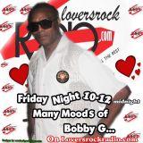 MANY MOODS OF BOBBY G  IN THE LOVEZONE ON LOVERSROCKRADIO.COM