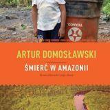 """Spotkanie z Arturem Domosławskim, autorem książki """"Śmierć w Amazonii. Nowe eldorado i jego ofiary""""."""