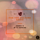 For the Culture Radio Show #9 w/ Ty Hopkins
