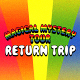 Magical Mystery Tour: Return Trip