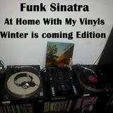 Funk Sinatra - At Home With My Vinyls - Winter is coming Edition