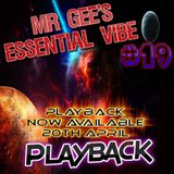 Mr Gee`s Essential Vibe Show - No #19 - LIVE From Blackpool - Playback 20th APRIL 2017