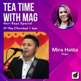 Tea Time with MAG - Hari Raya Special with Mira Hatta