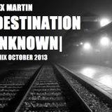 Alex Martin | Destination Unknown | October 2013