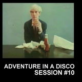 ADVENTURES IN A DISCO - SESSION #10