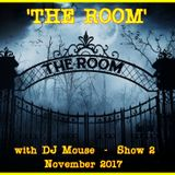 'The Room' with DJ Mouse show 2 - Nov 24th 2017