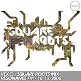 Vex'd - Square Roots - Resonance FM - 18/12/2006