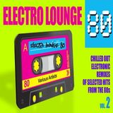 Electro Lounge 80 Mix - Volume 2 - Chilled Out Electronic Remixes of Selected Hits from the 80s