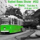 Rebel Bass Show #02 w/ Benc - SUB FM
