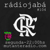 Rádio Jabá (EP.104 na MUTANTE RADIO) - Vol.219