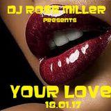 18.01.17 YOUR LOVE MIXED LIVE BY DJ ROSS MILLER @ WWW.DJROSSMILLER.PODOMATIC.COM