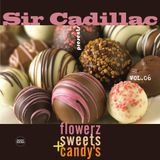 Sir Cadillac presents Flowerz, Sweets & Candy's Vol 06 live from L'arte