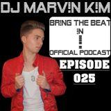 DJ MARV!N K!M - BR!NG THE BEAT !N Official Podcast [Episode 025]