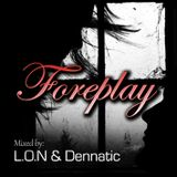 L.O.N & Dennatic - Foreplay ( Sexy Mixtape )