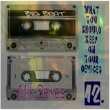 What You Should Keep On Your Devices - Mix Series - No.12 - Bigbeat Fever