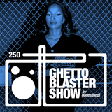 GHETTOBLASTERSHOW #250 (feb. 20/16)