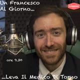 Un Francesco Al Giorno Leva Il Medico Di Torno - Puntata 8 - 7 Aprile 2017