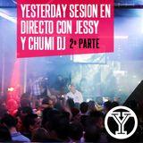 YESTERDAY SESIÓN EN DIRECTO CON JESSY & CHUMI DJ (2ª PARTE)