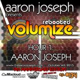 Volumize (Episode 134 - HOUR 1: AARON JOSEPH) (OCT 2015) (9th ANNIVERSARY SHOW)