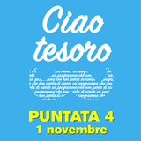 Ciao tesoro - Puntata 4 (1 novembre)