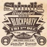 Shindig Blockparty 2nd December 2016