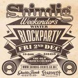 Shindig Blockparty 2nd December 2016