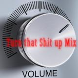 Turn that Shit up mix