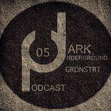 Dark Underground Podcast 005 - Grdnstrt