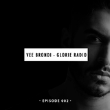 Vee Brondi Presents - Glorie Radio - Episode 002