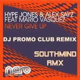 Hype Jones & Alex Sayz ft. Mario Vasquez - Never Give Up (SOUTHMIND RMX)