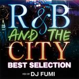 R&B And The City -Best Selection- // mixed byDJ FUMI