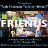 "Rick Pecoraro Talks to Himself #26 ""Friends"" - 12/8/2016"