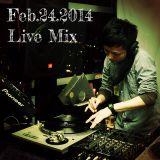 Feb.24.2014 Live Mix