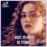 4x02: 20 anos de Titanic