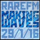 Making Waves [RareFM] 29/1/16