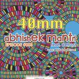 """40MM"" Episode #003 Abhishek Mantri ft. De Frost"