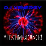 IT'S TIME 2 DANCE! - DJ Xenergy In the Mix